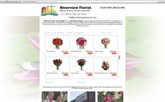 The Riverview Florist Website (http://www.theriverviewflorist.com) Also contains an online store for floral customers!