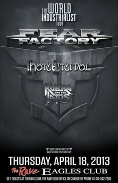 The World Industrialist Tour FEAR FACTORY with Hate Eternal, Kobra and the Lotus Thursday, April 18, 2013 at 8pm (doors open at 7pm) The Rave/Eagles Club - Milwaukee WI All Ages / 21+ to Drink  Advance tickets are $20.50 (General Admission) plus fees.