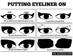 Putting eyeliner on... - Via: JuzGags.com
