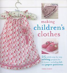 Making Children's Clothes 25 Stylish Step-by-Step Sewing Projects for 0-5 Years, Including Full-Size Paper Patterns. ISBN:  978-1-906525-79-8 by jowynj, via Flickr