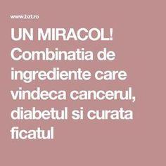 UN MIRACOL! Combinatia de ingrediente care vindeca cancerul, diabetul si curata ficatul Metabolism, Diabetes, Health And Wellness, Cancer, The Body, Health Fitness
