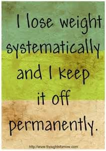 I lose weight systematically and I keep it off permanently