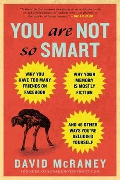 Free download or read online You Are Not So Smart subtitle why you have too many friends on facebook, why your memory is mostly fiction, and 46 other ways your deluding yourself humor/comedy pdf book by David Mcraney.  You Are Not So Smart Free Download Pdf Book