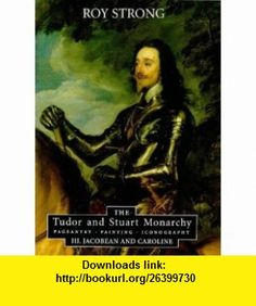 The Tudor and Stuart Monarchy Pageantry, Painting, Iconography III. Jacobean and Caroline (Tudor  Stuart Monarchy Pageantry, Painting, Iconography) (9780851155920) Roy Strong , ISBN-10: 0851155928  , ISBN-13: 978-0851155920 ,  , tutorials , pdf , ebook , torrent , downloads , rapidshare , filesonic , hotfile , megaupload , fileserve