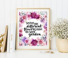 ❣ Please check our announcements tab for coupon codes! ❣  Sisters are Different Flowers from the Same Garden Printable  ❥ No physical item will