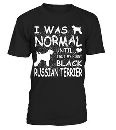 # I Was Normal Until I Got My First Black Russian Terrier Funny Christmas Gifts T-shirt .  Shirts says I Was Normal Until I Got My First Black Russian Terrier.Best present for Halloween, Mother's Day, Father's Day, Grandparents Day, Christmas, Birthdays everyday gift ideas or any special occasions.HOW TO ORDER:1. Select the style and color you want:2. Click Reserve it now3. Select size and quantity4. Enter shipping and billing information5. Done! Simple as that!TIPS: Buy 2 or more to save…