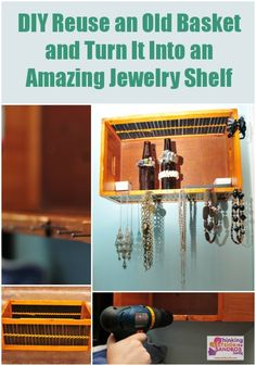 DIY – Reuse an Old Basket and Turn It Into a Jewelry Shelf. Now if I could just become a DIY'er