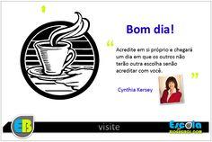 Bom dia!  Acredite em si próprio e chegará um dia em que os outros não terão outra escolha senão acreditar com você.  Cynthia Kersey