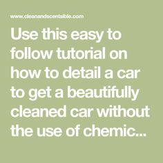 Use this easy to follow tutorial on how to detail a car to get a beautifully cleaned car without the use of chemicals!