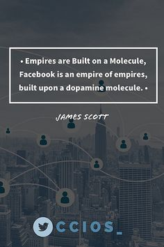 """Empires are built on a molecule, Facebook is an empire of empires, built upon a dopamine molecule.""-Jame Scott, Senior Fellow, CCIOS   #socialmedia #FacebookGate #Zuckerberg #FacebookDataBreach #FacebookDataLeaks #Fraud"