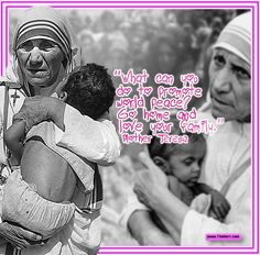 """What can you do to promote world peace? Go home and love your family."" -Mother Teresa  (Ottoman Missionary 1919-1997) #quoteoftheday"