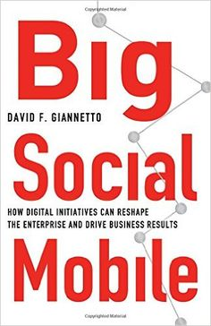 Big Social Mobile: How Digital Initiatives Can Reshape the Enterprise and Drive…