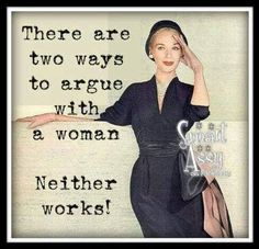 Two ways to argue with a woman...