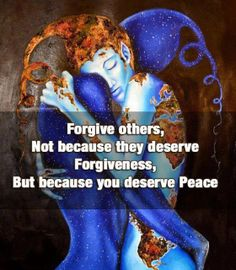 Forgive others not because they deserve forgiveness but because you deserve peace | Anonymous ART of Revolution