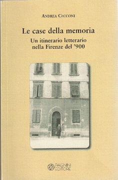 Le case della memoria... i luoghi di Firenze frequentati dai grandi artisti del primo Novecento (euro 22).  Editore Pagnini  FIRENZE   tel.  055 68.00.074 / cell. 347 67.13.663  sara_pagnini@libero.it