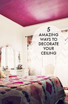 5 Amazing Ways To Decorate Your Ceiling