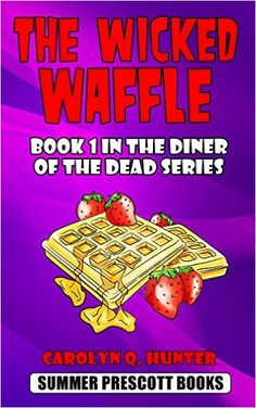 The Wicked Waffle: Book 1 in The Diner of the Dead Series - Kindle edition by Carolyn Q. Hunter. Mystery, Thriller & Suspense Kindle eBooks @ AmazonSmile.