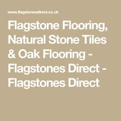 At Flagstones Direct, natural stone flooring experts, we source the very highest quality natural limestone flagstone flooring, from all over the world. Flagstone Flooring, Oak Flooring, Natural Stone Flooring, Stone Tiles, Natural Stones, House, Oak Wood Flooring, Floors Of Stone, Home