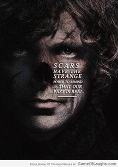 10 wonderful Tyrion Lannister quotes - Game Of Thrones Memes (this is better as the axe leaves him seriously disfigured in the books, as opposed to leaving him with only a small(ish) scar on his face.)