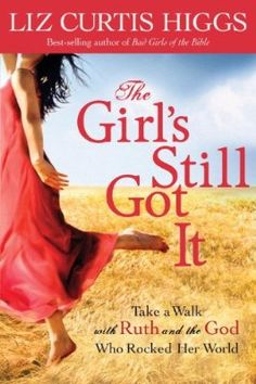 Bible Study, The Girl's Still Got It: Study on Ruth by Liz Curtis Higgs.  I love the story of Ruth and would like to do this study one day.