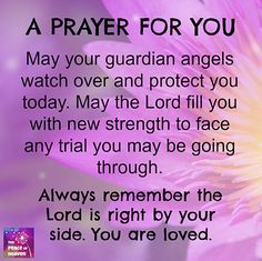 A prayer for you - May your guardian angels watch over and protect you today. May the Lord fill you with new strength to face any trial you may be going through. Always remember the Lord is right by your side. You are loved. Prayer Scriptures, Bible Prayers, Faith Prayer, God Prayer, Catholic Prayers Daily, Catholic Healing Prayer, Prayer For Discernment, Angel Prayers, Prayer For My Friend