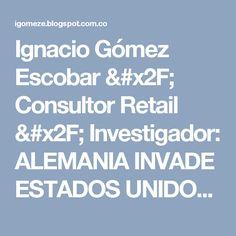 Ignacio Gómez Escobar / Consultor Retail / Investigador: ALEMANIA INVADE ESTADOS UNIDOS – retailnewstrends. Blog de LAUREANO TURIENZO