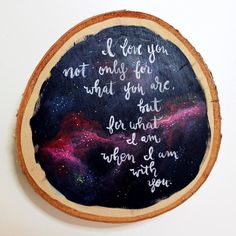 I love you Quote on Hand Painted Nebula Galaxy Wood Slice