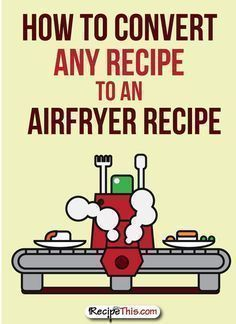Any recipe -- to airfryer use