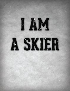 "Yepp.. This is me alright... ""I am a skier.... true, true, true"