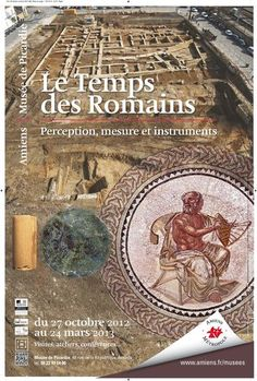 "The Musée de Picardie in Amiens, France, is hosting a temporary exhibition on ""Le Temps des Romains: perception, mesure et instrument"" that will run from 27 October 2012 until 24 March 2013. The exhibition will focus on time-keeping in antiquity, taking into account time measuring traditions and devices in the Mediterranean, including portable sundials."