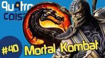 Quatro Coisas sobre Mortal Kombat