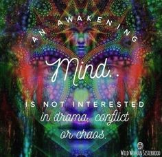 An Awakening Mind. is not interested in drama, conflict or chaos. An Awakening Min Awakening Quotes, Spiritual Awakening, Spiritual Quotes, Spiritual Growth, Spiritual Awareness, Spiritual Gangster, Metaphysical Quotes, Spiritual Healer, Spiritual Enlightenment