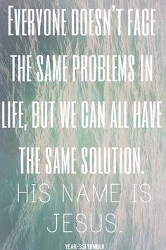Jesus is the answer More at http://ibibleverses.christianpost.com/