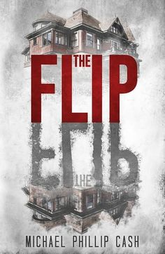 Book Reviews | Open Book Society | THE FLIP BY MICHAEL PHILLIP CASH: BOOK REVIEW