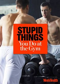 Think you're a seasoned pro by now? Think again. The 3 dumbest things you do at the gym: http://www.menshealth.com/fitness/3-stupid-things-you-do-gym?cid=soc_pinterest_content-health_sept14_stupidthingsatgym