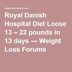 Royal Danish Hospital Diet Loose 13 – 22 pounds in 13 days — Weight Loss Forums