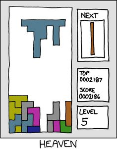 Heaven via xkcd.com.  I don't usually dig xkcd, but I gotta love the Tetris emotions this conjures up