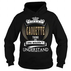 Cool  CAOUETTE  Its a CAOUETTE Thing You Wouldnt Understand  T Shirt Hoodie Hoodies YearName Birthday T-Shirts