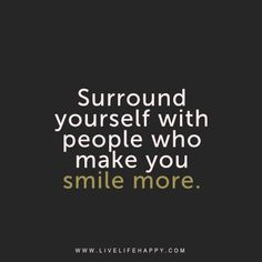 Live life happy quote - Surround yourself with people who make you smile more.