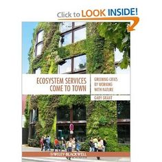Amazon.com: Ecosystem Services Come To Town: Greening Cities by Working with Nature (9781405195065): Gary Grant: Books