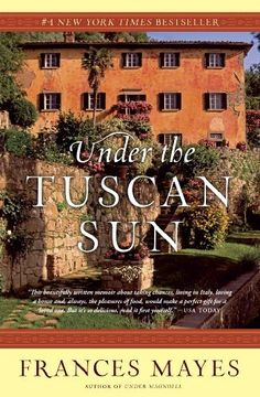 Frances Mayes:Toscanan auringon alla/ Under the Tuscan Sun