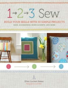 """Ellen Luckett Baker """"1, 2, 3 Sew: Build Your Skills with 33 Simple Sewing Projects"""