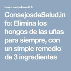 ConsejosdeSalud.info: Elimina los hongos de las uñas para siempre, con un simple remedio de 3 ingredientes
