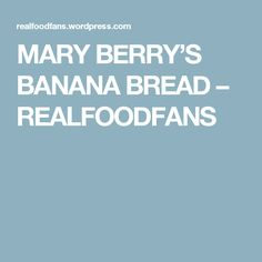 MARY BERRY'S BANANA BREAD – REALFOODFANS Nigella Banana Bread, Easy Banana Bread, Banana Bread Recipes, Cake Recipes, Yummy Recipes, Healthy Recipes, Marry Berry Recipes, Merry Berry, Bakewell Tart