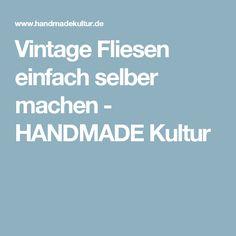 Vintage Fliesen einfach selber machen - HANDMADE Kultur