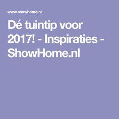 Dé tuintip voor 2017! - Inspiraties - ShowHome.nl