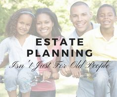 Estate Planning Isn't Just For Old People – Heroic Personal Finances