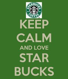 Keep Calm and Love Star Bucks