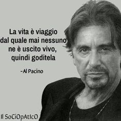 Al Pacino sulla vita🎁 Italian Quotes, Wit And Wisdom, Inspirational Phrases, Al Pacino, Life Inspiration, True Words, Love Of My Life, Quotations, Life Quotes