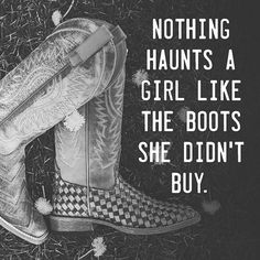 True That! Nothing haunts us like the boots we didn't buy!